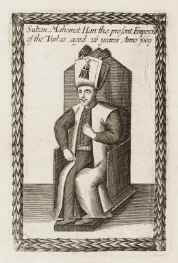 Sultan Mahomet, in Paul Rycaut, Paul, The present state of the Ottoman Empire (1670). Folger Shakespeare Library Digital Image Collection.
