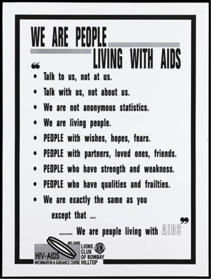 Also by the Bombay Hilltop Lions Club and the HIV/AIDS Information and Guidance Centre of Bombay released around 1996 or earlier, this poster shows quotes by AIDS sufferers to combat stigma based on misinformation.    Lithograph, ca. 1996. HIV/AIDS Information and Guidance Centre/Lions Club of Bombay Hilltop. Wellcome Library Closed Stores Iconographic. Reference Number: 677263i. Copy Photo Number L 54431. System Number .b16772635.